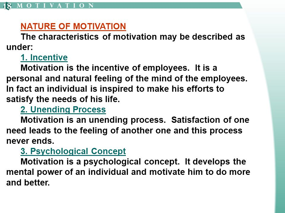 NATURE OF MOTIVATION The characteristics of motivation may be described as under: 1. Incentive.