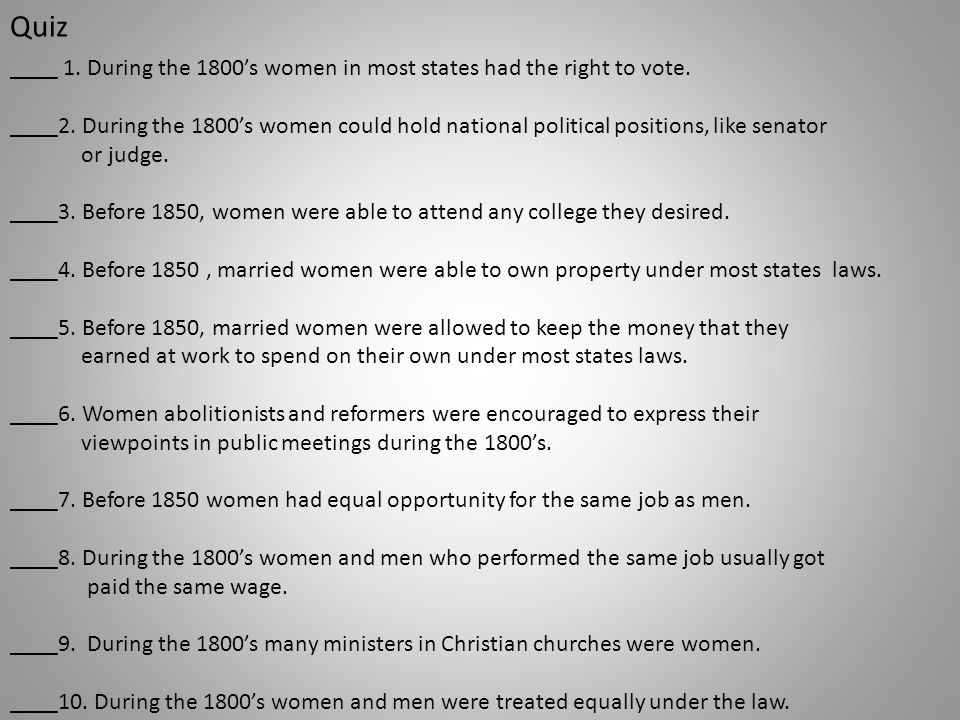 Quiz ____ 1. During the 1800's women in most states had the right to vote.