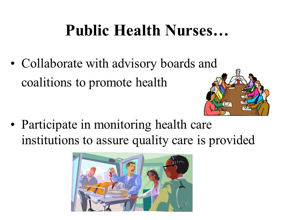 Public Health Nurses… Collaborate with advisory boards and