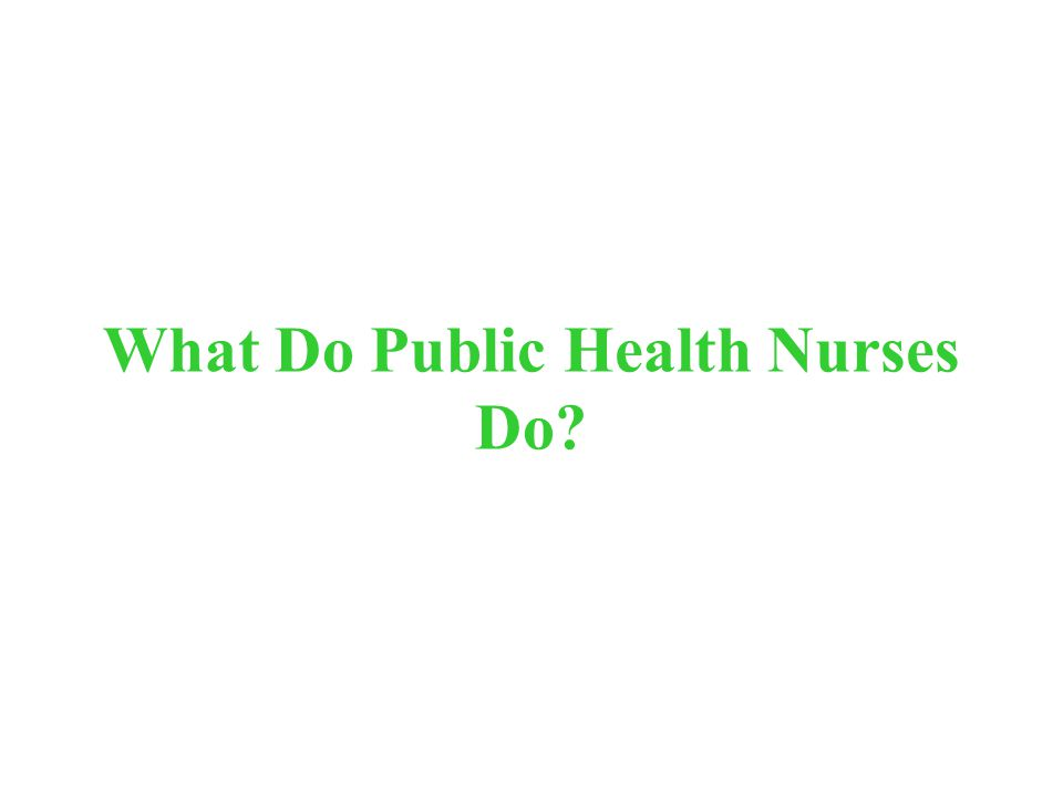 What Do Public Health Nurses Do