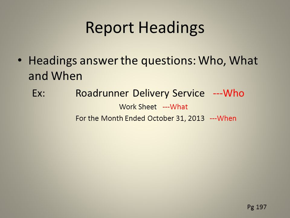 Report Headings Headings answer the questions: Who, What and When