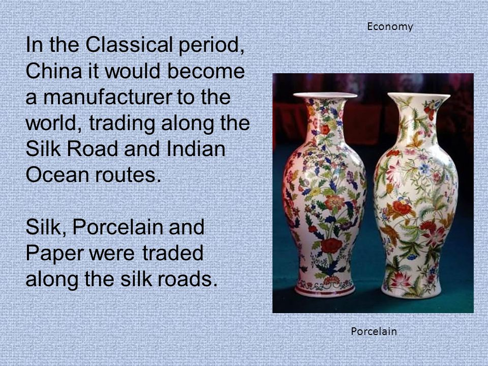 Economy In the Classical period, China it would become a manufacturer to the world, trading along the Silk Road and Indian Ocean routes.