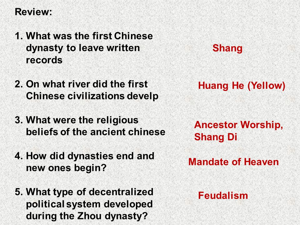 Review: What was the first Chinese dynasty to leave written records. On what river did the first Chinese civilizations develp.