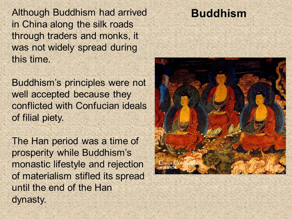 Although Buddhism had arrived in China along the silk roads through traders and monks, it was not widely spread during this time.