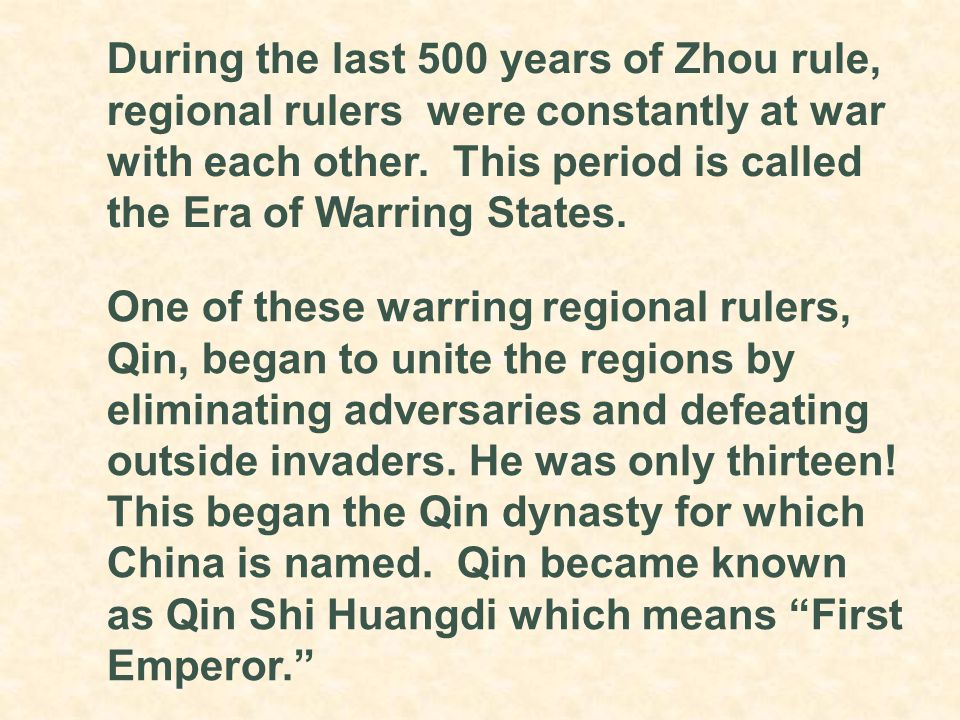 During the last 500 years of Zhou rule, regional rulers were constantly at war with each other. This period is called the Era of Warring States.
