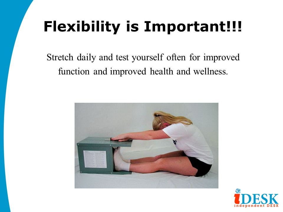 Flexibility is Important!!!