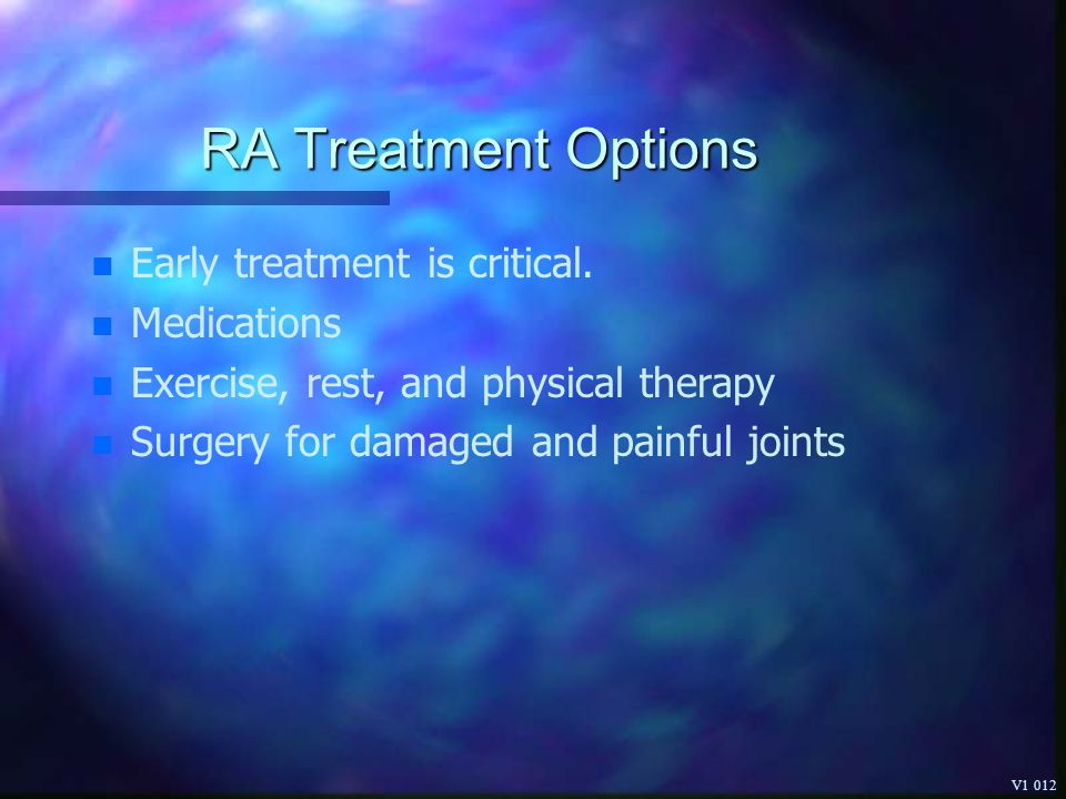 RA Treatment Options Early treatment is critical. Medications