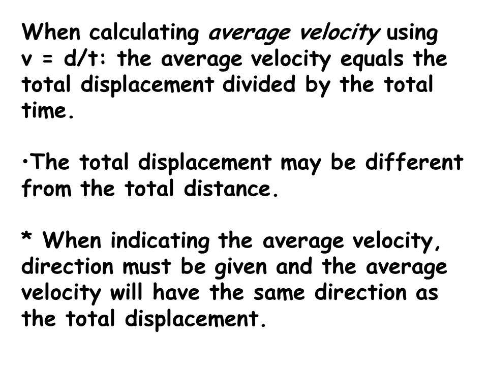 When calculating average velocity using v = d/t: the average velocity equals the total displacement divided by the total time.