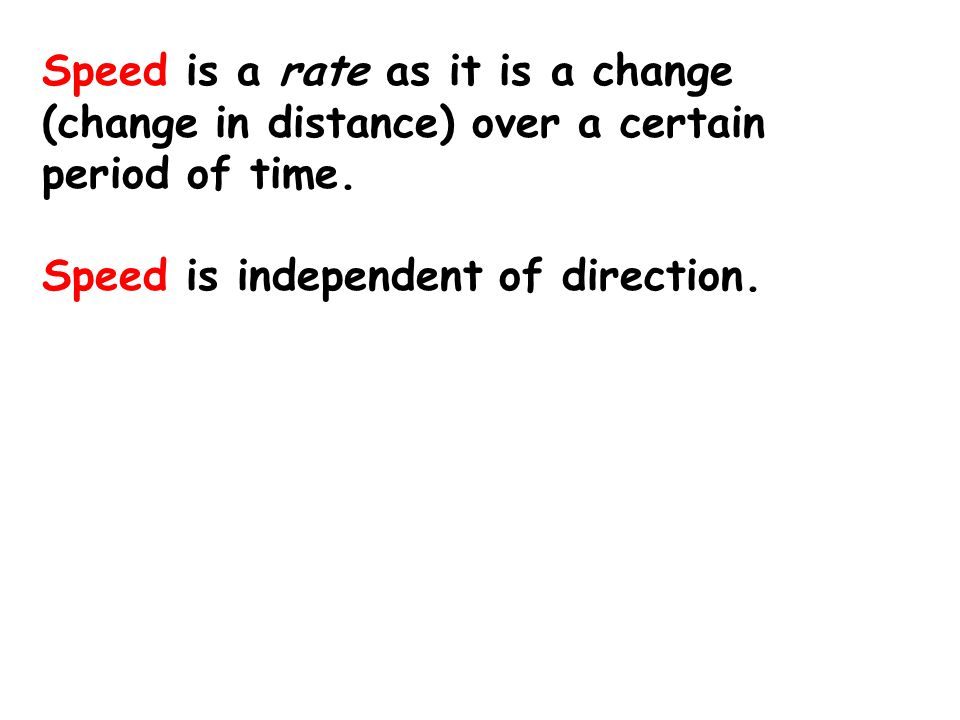Speed is a rate as it is a change (change in distance) over a certain period of time.