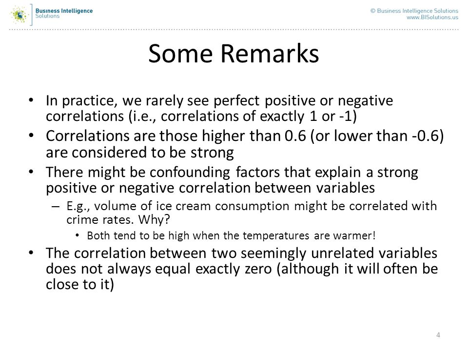 Some Remarks In practice, we rarely see perfect positive or negative correlations (i.e., correlations of exactly 1 or -1)