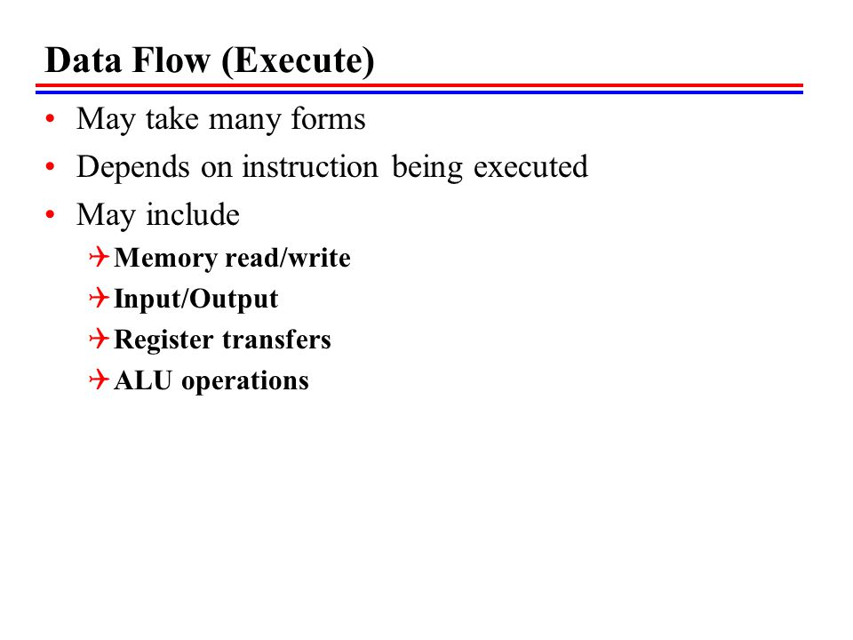 Data Flow (Execute) May take many forms