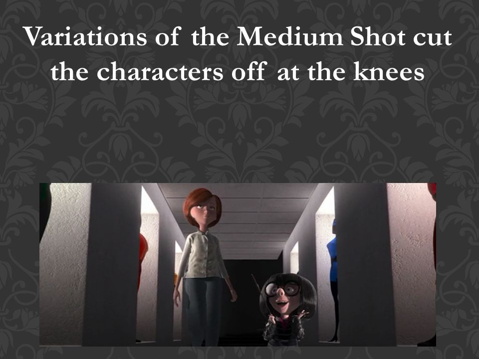 Variations of the Medium Shot cut the characters off at the knees