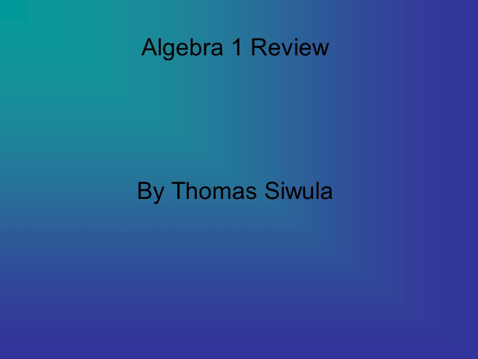 Algebra 1 Review By Thomas Siwula - ppt download