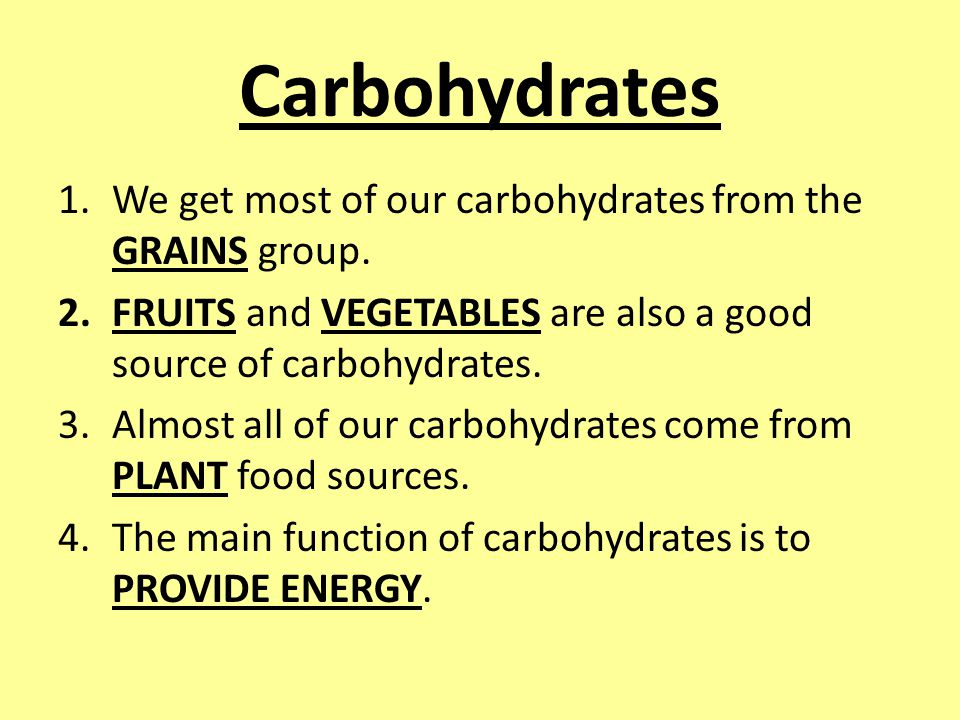 Carbohydrates We get most of our carbohydrates from the GRAINS group.