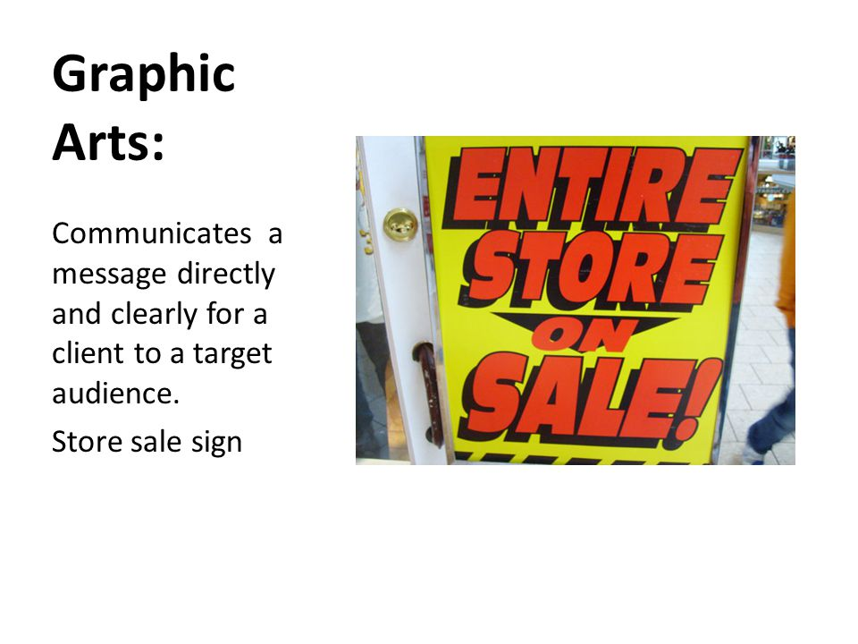 Graphic Arts: Communicates a message directly and clearly for a client to a target audience.