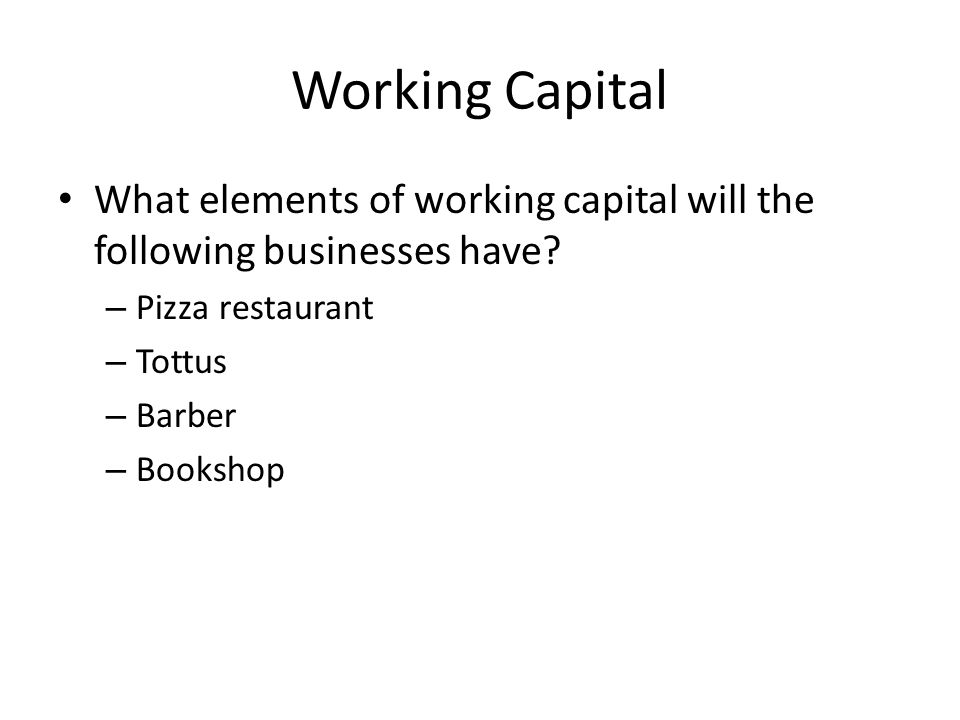 Working Capital What elements of working capital will the following businesses have Pizza restaurant.