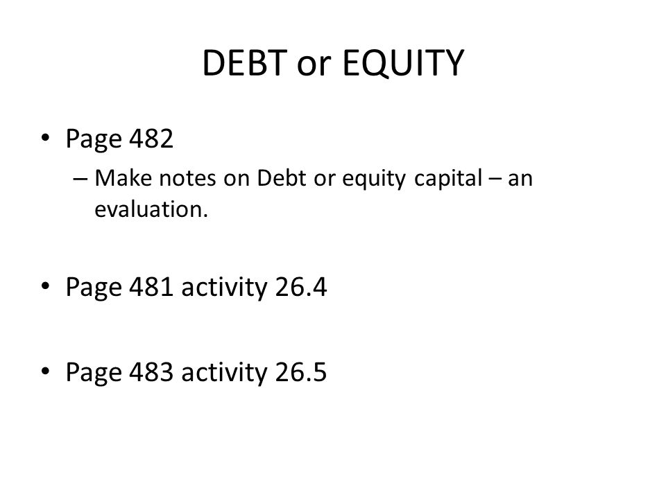 DEBT or EQUITY Page 482 Page 481 activity 26.4 Page 483 activity 26.5