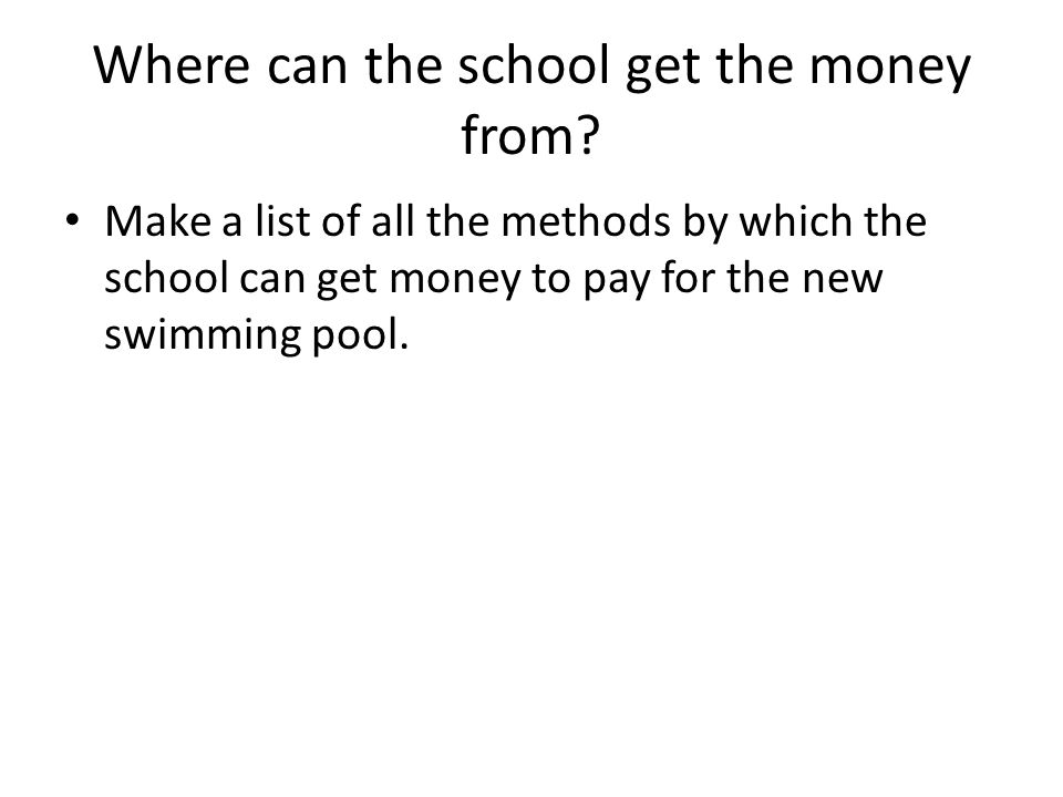 Where can the school get the money from