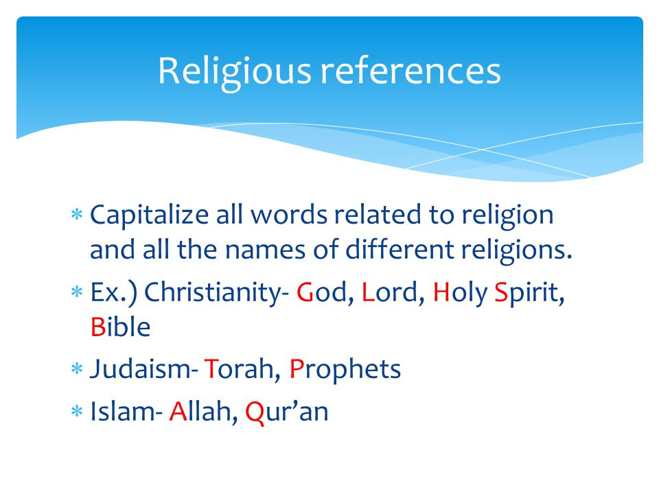 Religious references Capitalize all words related to religion and all the names of different religions.