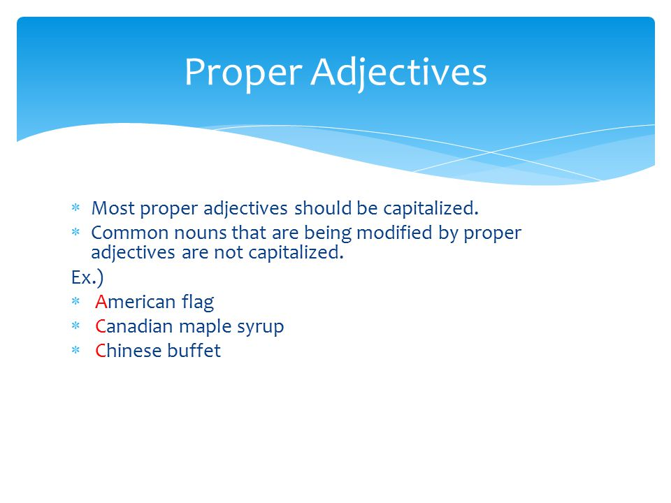 Proper Adjectives Most proper adjectives should be capitalized.