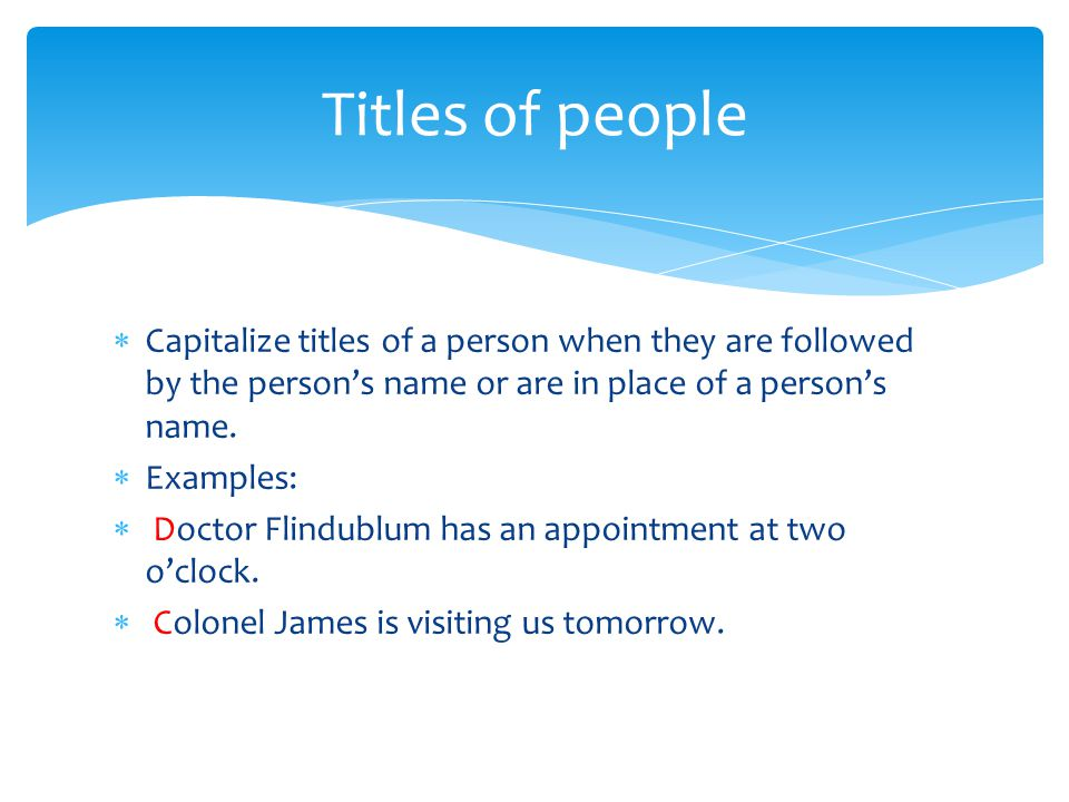 Titles of people Capitalize titles of a person when they are followed by the person's name or are in place of a person's name.