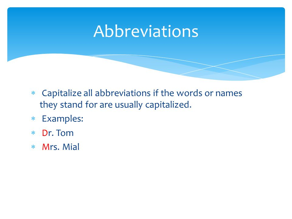 Abbreviations Capitalize all abbreviations if the words or names they stand for are usually capitalized.