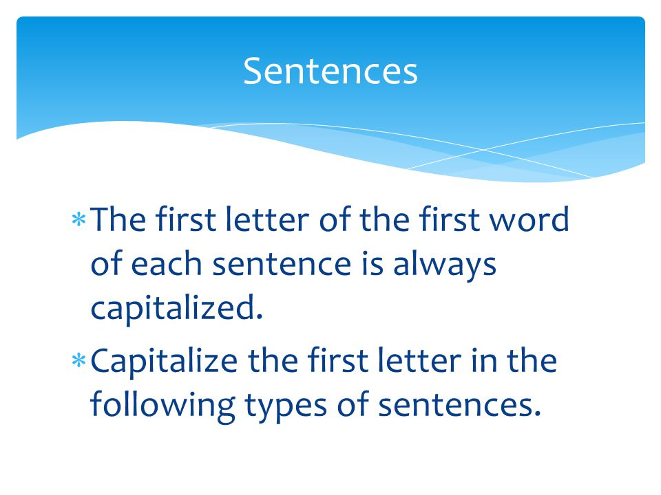 Sentences The first letter of the first word of each sentence is always capitalized.