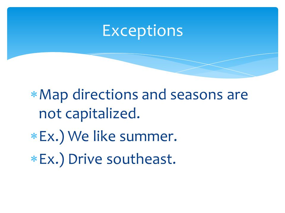 Exceptions Map directions and seasons are not capitalized.