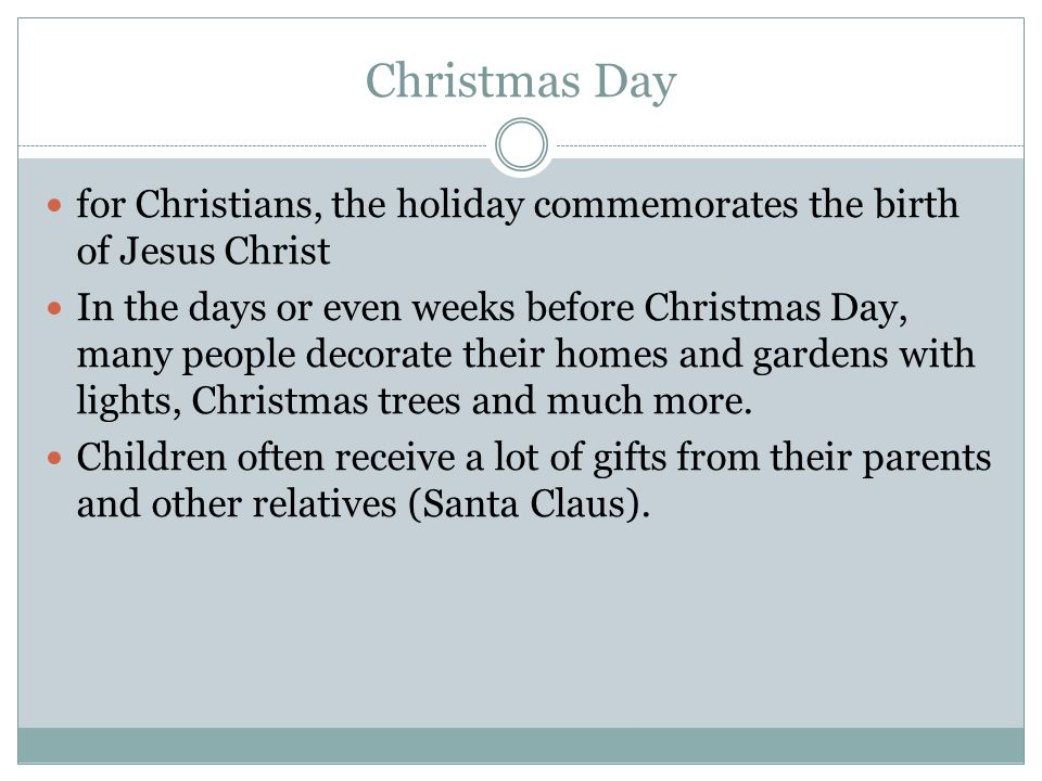 Christmas Day for Christians, the holiday commemorates the birth of Jesus Christ.