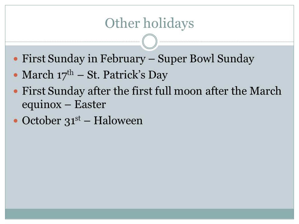 Other holidays First Sunday in February – Super Bowl Sunday