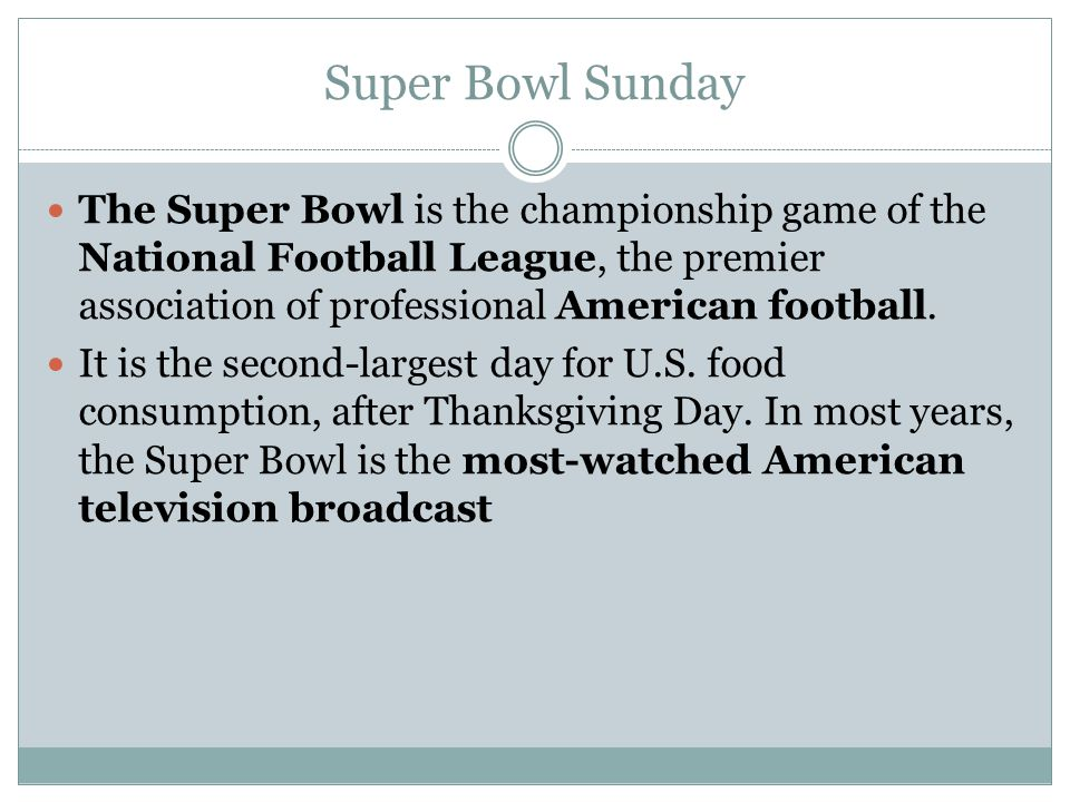 Super Bowl Sunday The Super Bowl is the championship game of the National Football League, the premier association of professional American football.