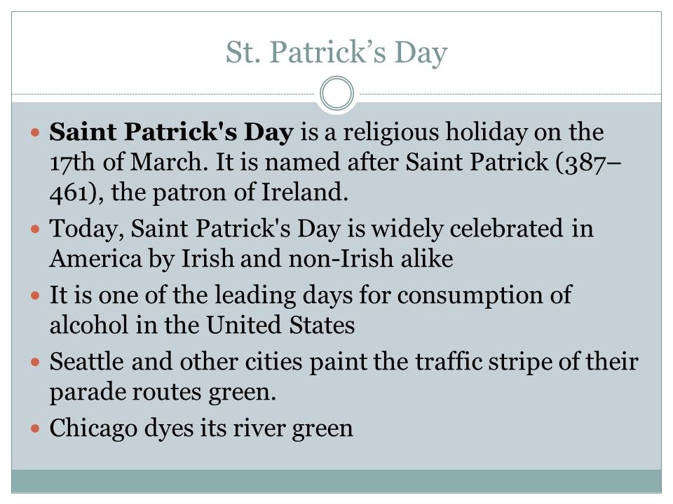 St. Patrick's Day Saint Patrick s Day is a religious holiday on the 17th of March. It is named after Saint Patrick (387–461), the patron of Ireland.