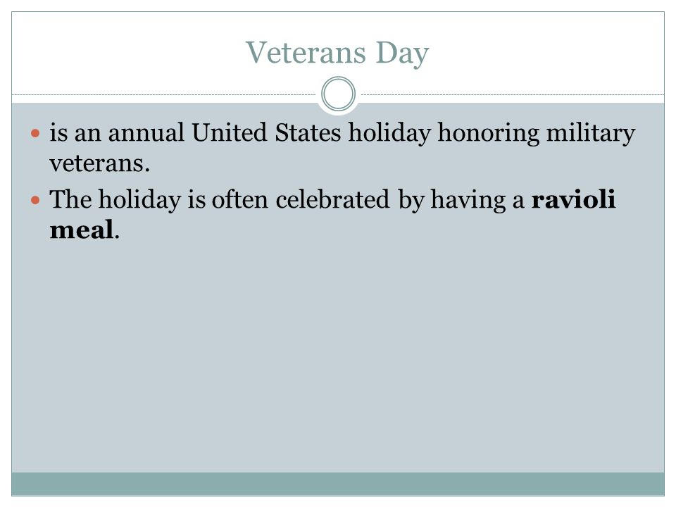 Veterans Day is an annual United States holiday honoring military veterans.