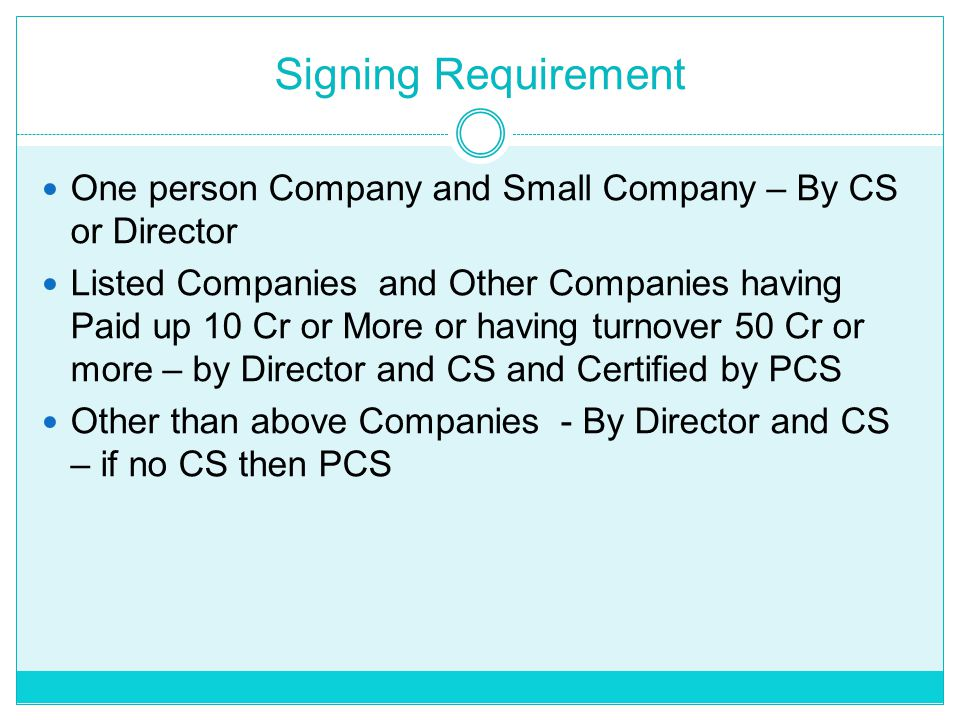 Signing Requirement One person Company and Small Company – By CS or Director.