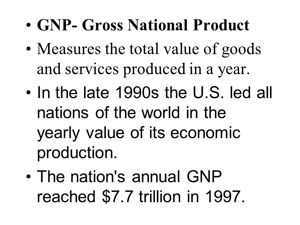 GNP- Gross National Product