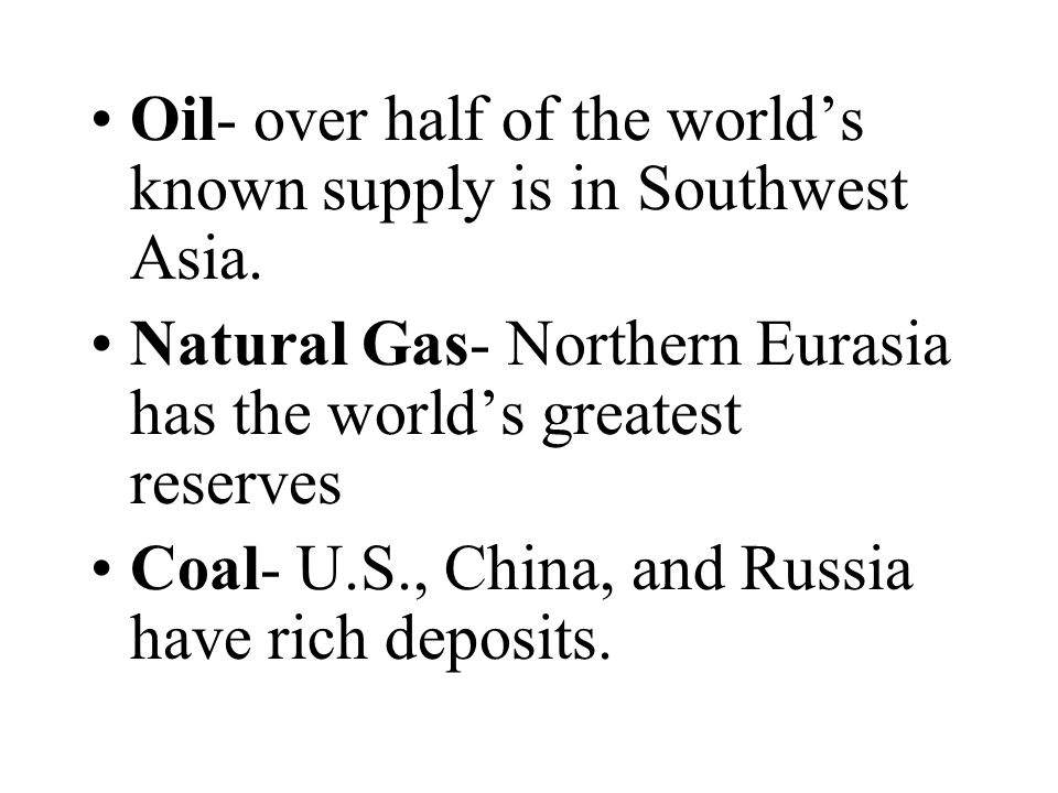 Oil- over half of the world's known supply is in Southwest Asia.