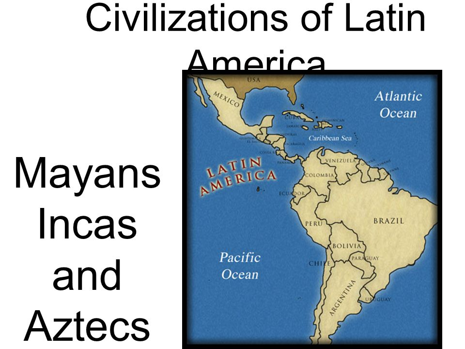 Civilizations of Latin America