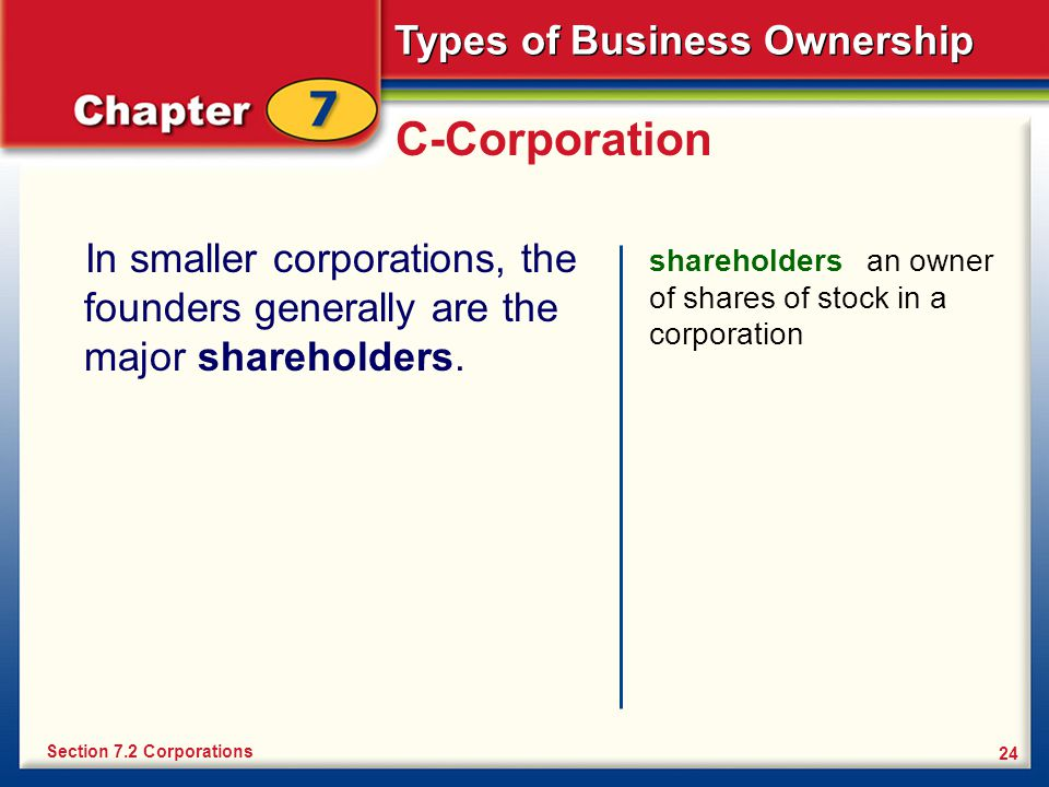 C-Corporation In smaller corporations, the founders generally are the major shareholders.