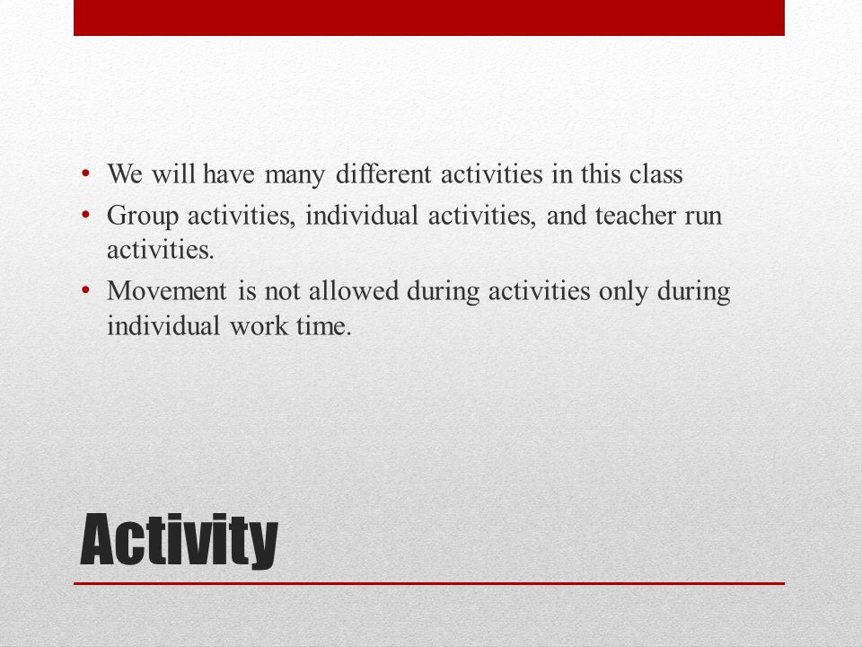 Activity We will have many different activities in this class