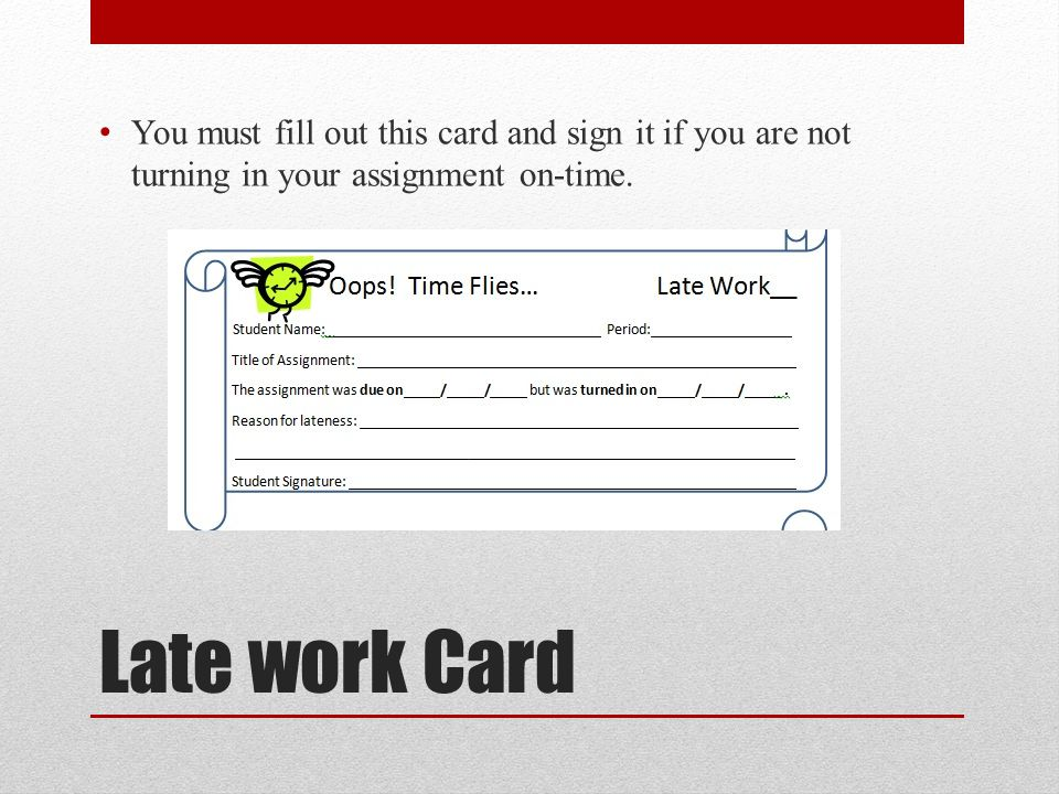 You must fill out this card and sign it if you are not turning in your assignment on-time.