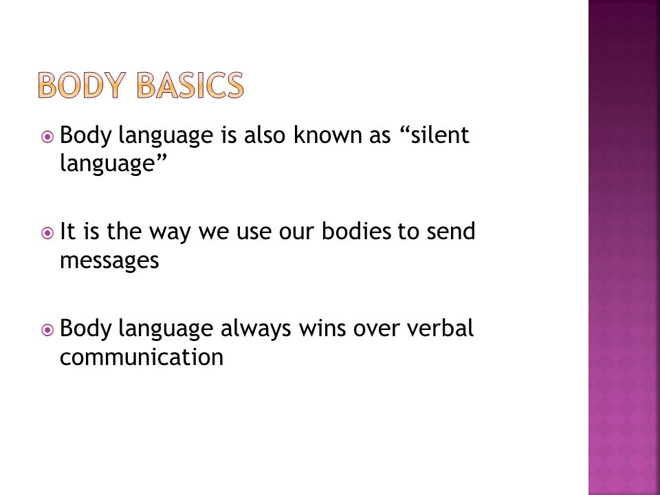 Body Basics Body language is also known as silent language