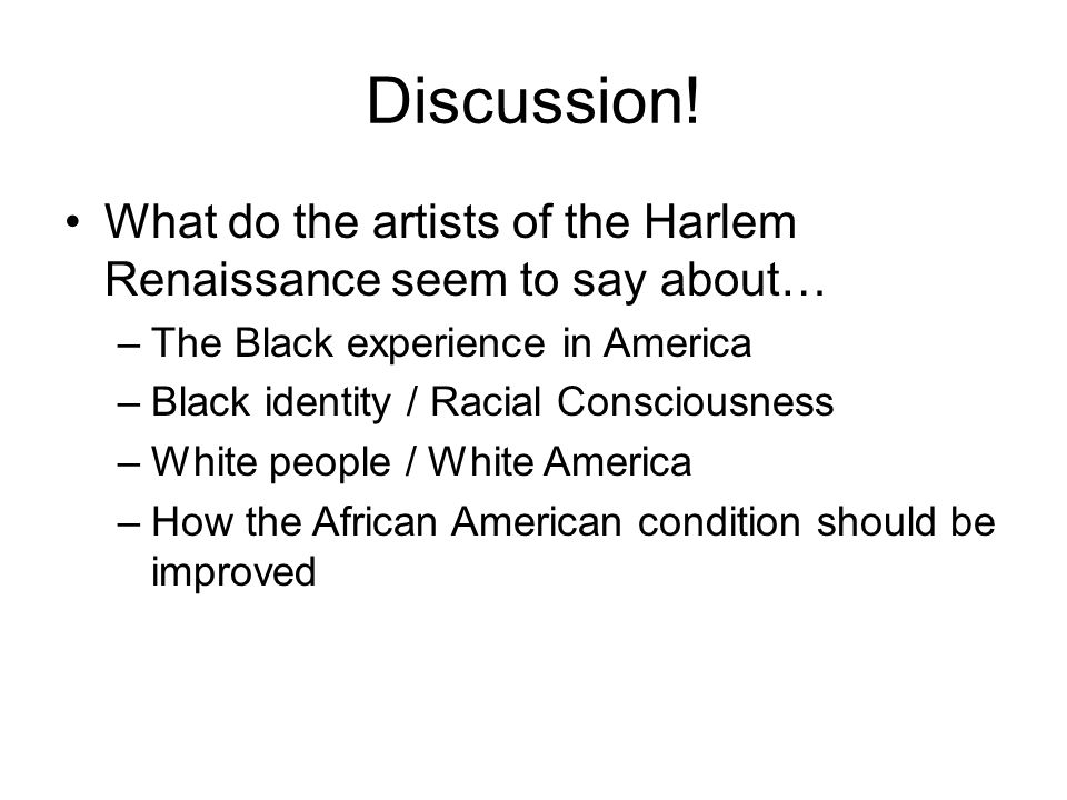 Discussion! What do the artists of the Harlem Renaissance seem to say about… The Black experience in America.