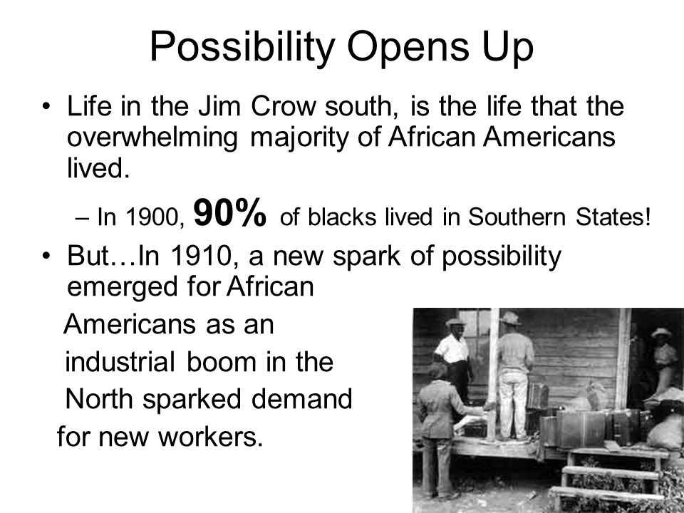 Possibility Opens Up Life in the Jim Crow south, is the life that the overwhelming majority of African Americans lived.
