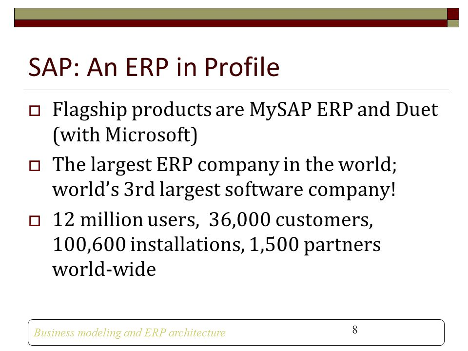 SAP: An ERP in Profile Flagship products are MySAP ERP and Duet (with Microsoft)