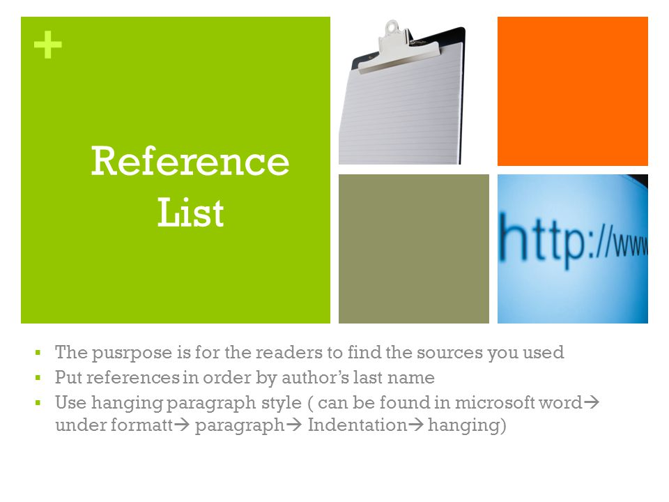 Reference List The pusrpose is for the readers to find the sources you used. Put references in order by author's last name.