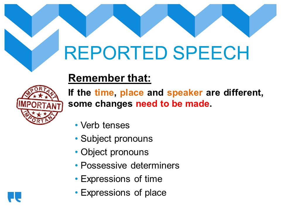 REPORTED SPEECH Remember that: