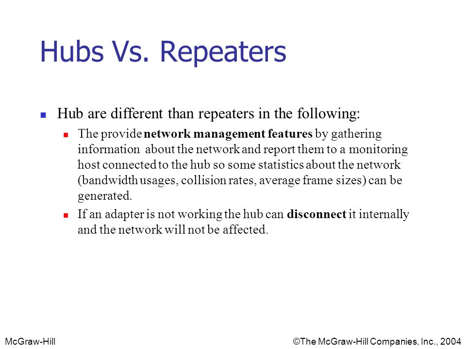 Hubs Vs. Repeaters Hub are different than repeaters in the following: