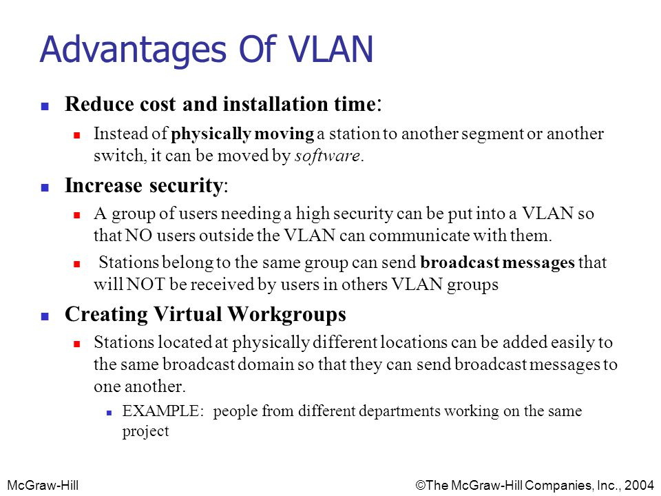 Advantages Of VLAN Reduce cost and installation time: