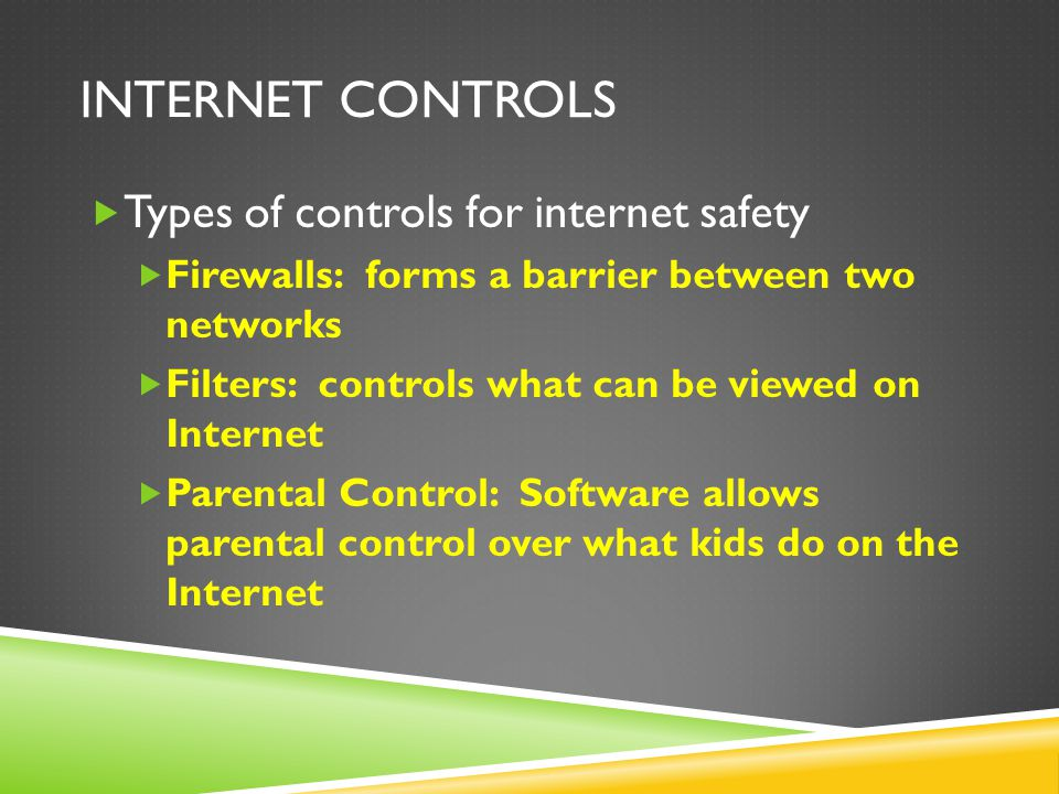 Internet Controls Types of controls for internet safety