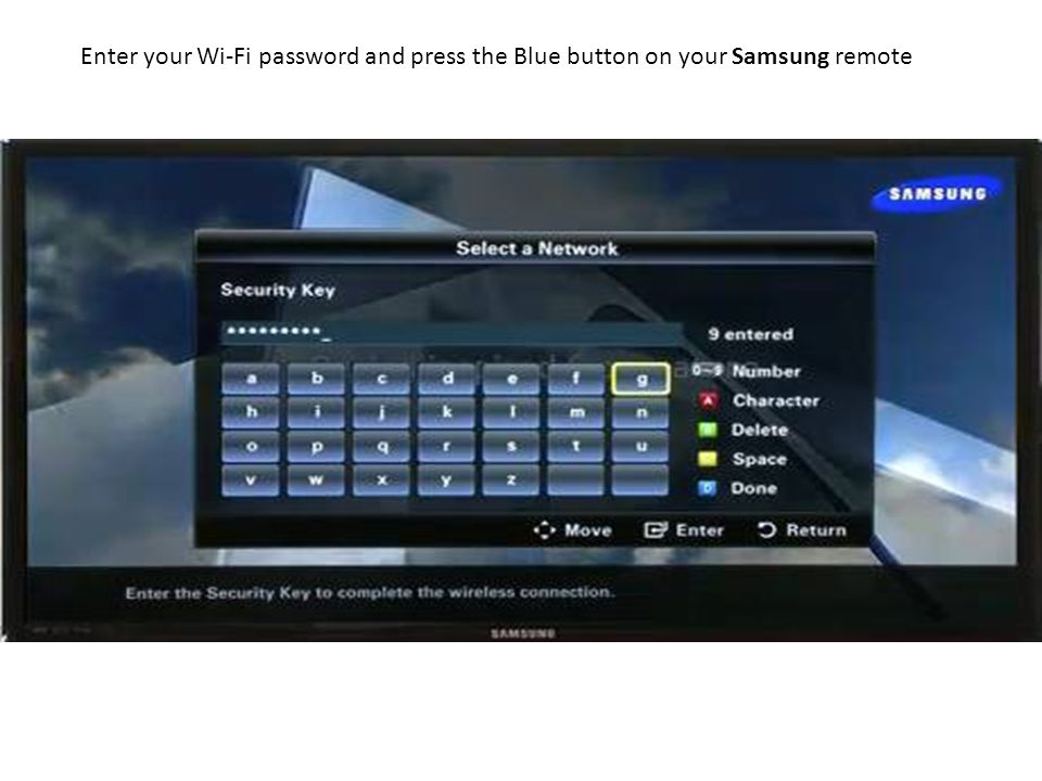 Enter your Wi-Fi password and press the Blue button on your Samsung remote